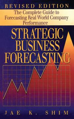 Strategic Business Forecasting: The Complete Guide to Forecasting Real World Company Performance, Revised Edition (Hardback)