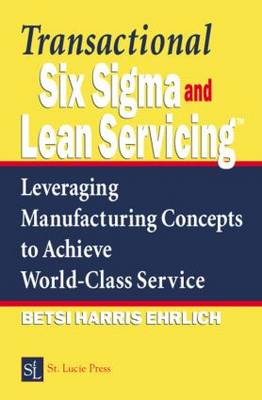 Transactional Six Sigma and Lean Servicing: Leveraging Manufacturing Concepts to Achieve World-Class Service (Hardback)