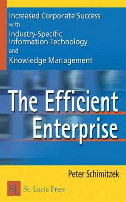 The Efficient Enterprise: Increased Corporate Success with Industry-Specific Information Technology and Knowledge Management (Hardback)
