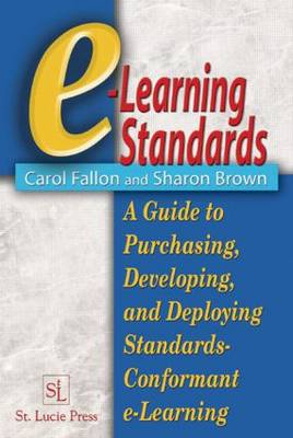 e-Learning Standards: A Guide to Purchasing, Developing, and Deploying Standards-Conformant E-Learning (Hardback)