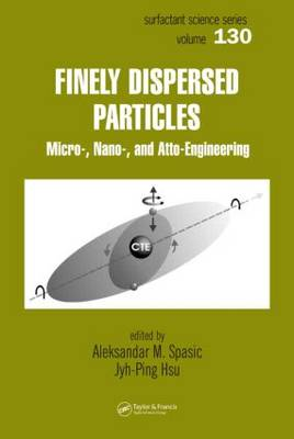 Finely Dispersed Particles: Micro-, Nano-, and Atto-Engineering - Surfactant Science 130 (Hardback)