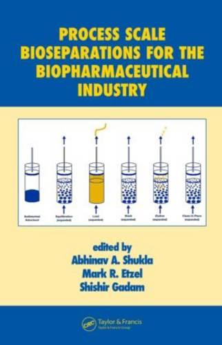 Process Scale Bioseparations for the Biopharmaceutical Industry - Biotechnology and Bioprocessing (Hardback)