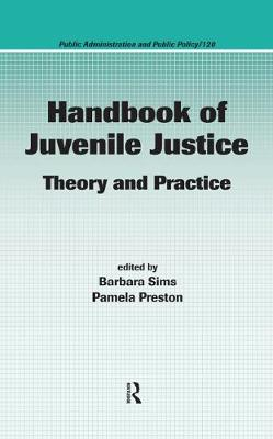 Handbook of Juvenile Justice: Theory and Practice - Public Administration and Public Policy (Hardback)