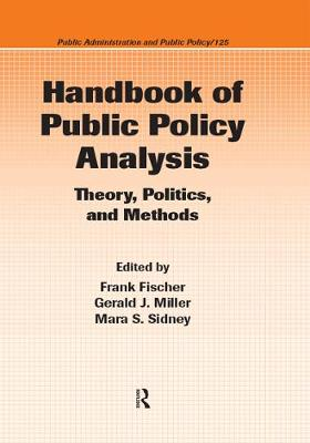 Handbook of Public Policy Analysis: Theory, Politics, and Methods - Public Administration and Public Policy (Hardback)