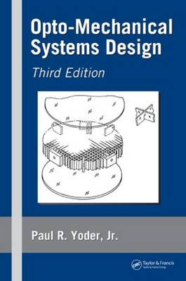 Opto-Mechanical Systems Design - Optical Science and Engineering (Hardback)