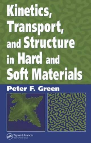 Kinetics, Transport, and Structure in Hard and Soft Materials (Hardback)