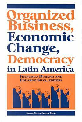 Organized Business, Economic Change and Democracy in Latin America (Paperback)