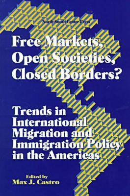 Free Markets, Open Societies, Closed Borders: Trends in International Migration and Immigration Policy in the Americas (Paperback)