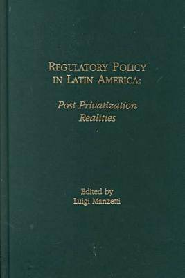 Regulatory Policy in Latin America: Post-privatization Realities (Hardback)