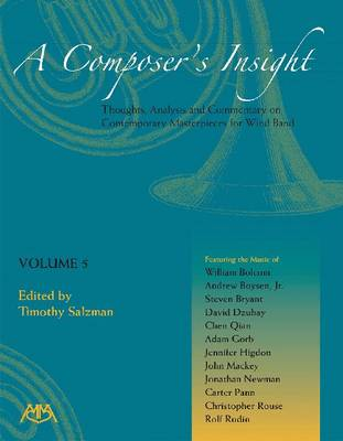A Composer's Insight: Thoughts, Analysis, and Commentary on Contemporary Masterpieces for Wind Band (Paperback)