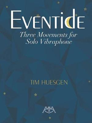 Tim Huesgen: Eventide Three Movements For Solo Vibraphone (Paperback)