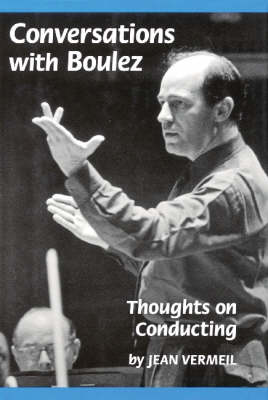 Conversations with Boulez: Thoughts on Conducting (Hardback)