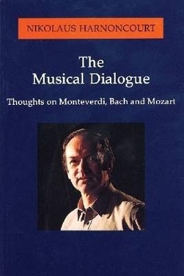 The Musical Dialogue: Thoughts on Monteverdi, Bach and Mozart (Paperback)