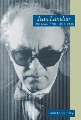 Jean Langlais: The Man and His Music - Amadeus (Hardback)