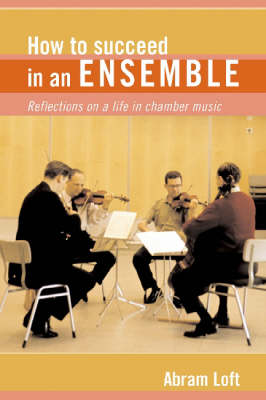 How to Succeed in an Ensemble: Reflections on a Life in Chamber Music - Amadeus (Hardback)