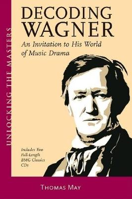 Decoding Wagner: A Basic Guide into His World of Music Drama