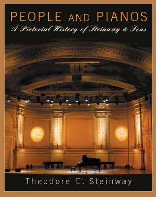 Theodore E. Steinway: People and Pianos - a Pictorial History of Steinway and Sons (Paperback)