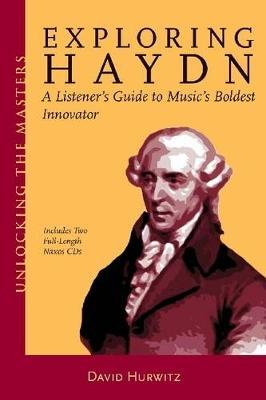 David Hurwitz: Exploring Haydn - A Listener's Guide To Music's Boldest Innovator (Paperback)