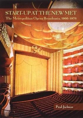 Start-Up at the New Met: The Metropolitan Opera Broadcasts 1966-1976 (Hardback)