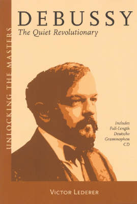 Debussy: The Quiet Revolutionary - Unlocking the Masters Series (Paperback)