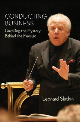 Conducting Business: Unveiling the Mystery Behind the Maestro (Paperback)
