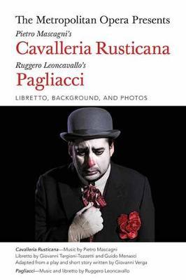 The Metropolitan Opera Presents: Mascagni's Cavalleria Rusticana/Leoncavallo's Pagliacci: Libretto, Background and Photos - Amadeus (Paperback)