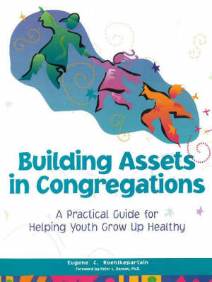Building Assets in Congregations: A Practical Guide for Helping Youth Grow Up Healthy (Paperback)