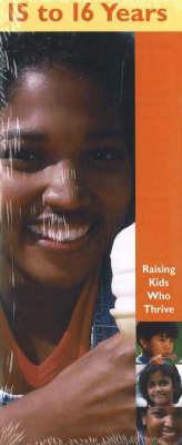 15 to 16 Years - Raising Kids Who Thrive! S. (Paperback)