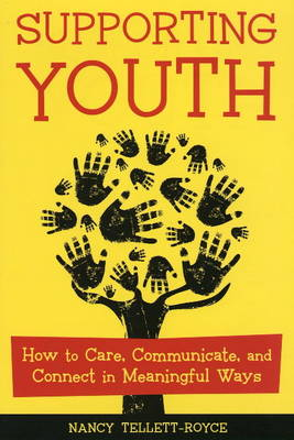 Supporting Youth: How to Care, Communicate, and Connect in Meaningful Ways (Paperback)