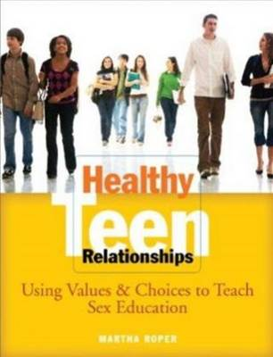 Healthy Teen Relationships: Using Values & Choices to Teach Sex Education (Paperback)