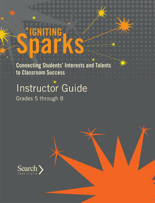 Igniting Sparks: Connecting Students' Interests and Talents to Classroom Success: Instructor Guide Grades 5 through 8 (Paperback)