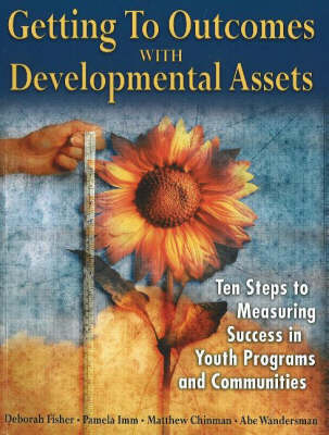 Getting to Outcomes with Developmental Assets: Ten Steps to Measuring Success in Youth Programs and Communities (Paperback)