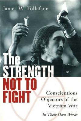 The Strength Not to Fight: Conscientious Objectors of the Vietnam War in Their Own Words (Paperback)