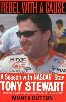 Rebel with a Cause: A Season with NASCAR Star Tony Stewart (Paperback)