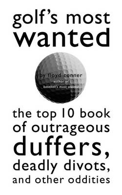 Golf'S Most Wanted (TM): The Top 10 Book of Golf's Outrageous Duffers, Deadly Divots and Other Oddities - Most Wanted (TM) (Paperback)
