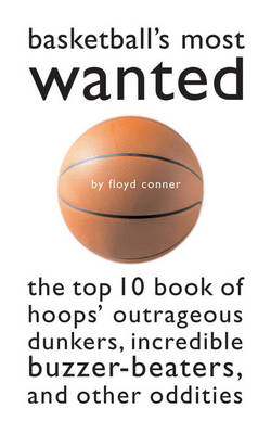 Basketball's Most Wanted: The Top 10 Book of Hoops' Outrageous Dunkers, Incredible Buzzer-Beaters and Other Oddities - Most Wanted (Paperback)
