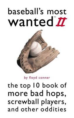 Baseball'S Most Wanted (TM) II: The Top 10 Book of More Bad Hops, Screwball Players, and Other Oddities - Most Wanted (TM) (Paperback)