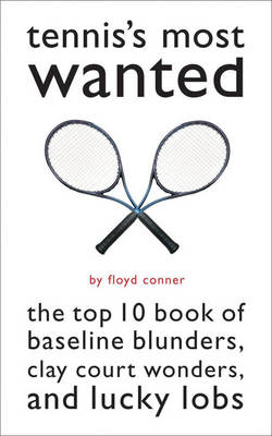 Tennis'S Most Wanted: The Top 10 Book of Baseline Blunders, Clay Court Wonders, and Lucky Lobs - Most Wanted (TM) (Paperback)