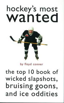Hockey'S Most Wanted (TM): The Top 10 Book of Wicked Slapshots, Bruising Goons and Ice Oddities - Most Wanted (TM) (Paperback)