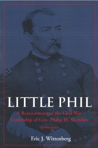 Little Phil: A Reassessment of the Civil War Leadership of Gen. Philip H. Sheridan (Hardback)