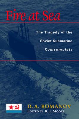 Fire at Sea: The Tragedy of the Soviet Submarine Komsomolets (Hardback)