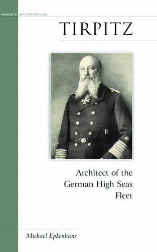 Tirpitz: Architect of the German High Seas Fleet - Military Profiles (Hardback)