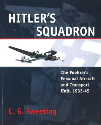Hitler's Squadron: The Fuehrer's Personal Aircraft and Transport Unit, 1933-1945 (Paperback)