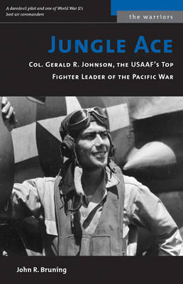 Jungle Ace: The Story of One of the USAAF's Great Fighter Leaders, Col.Gerald R.Johnson (Paperback)