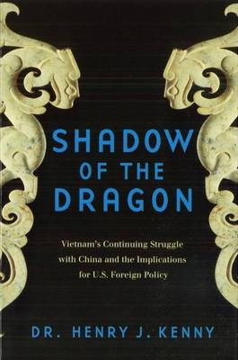 Shadow of the Dragon: Vietnam's Continuing Struggle with China and the Implications for U.S. Foreign Policy (Hardback)