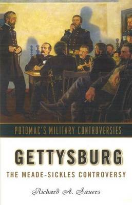 Gettysburg: The Meade-Sickles Controversy - Military Controversies (Hardback)