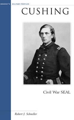 Cushing: Civil War Seal - Military Profiles (Hardback)