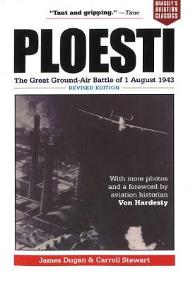 Ploesti: The Great Ground-Air Battle of 1 August 1943, Revised Edition (Paperback)