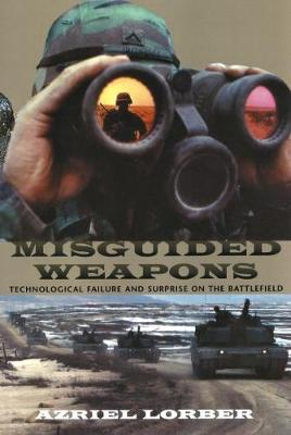 Misguided Weapons: Technological Failure and Surprise on the Battlefield (Paperback)