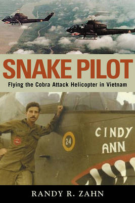 Snake Pilot: Flying the Cobra Attack Helicopter in Vietnam (Hardback)